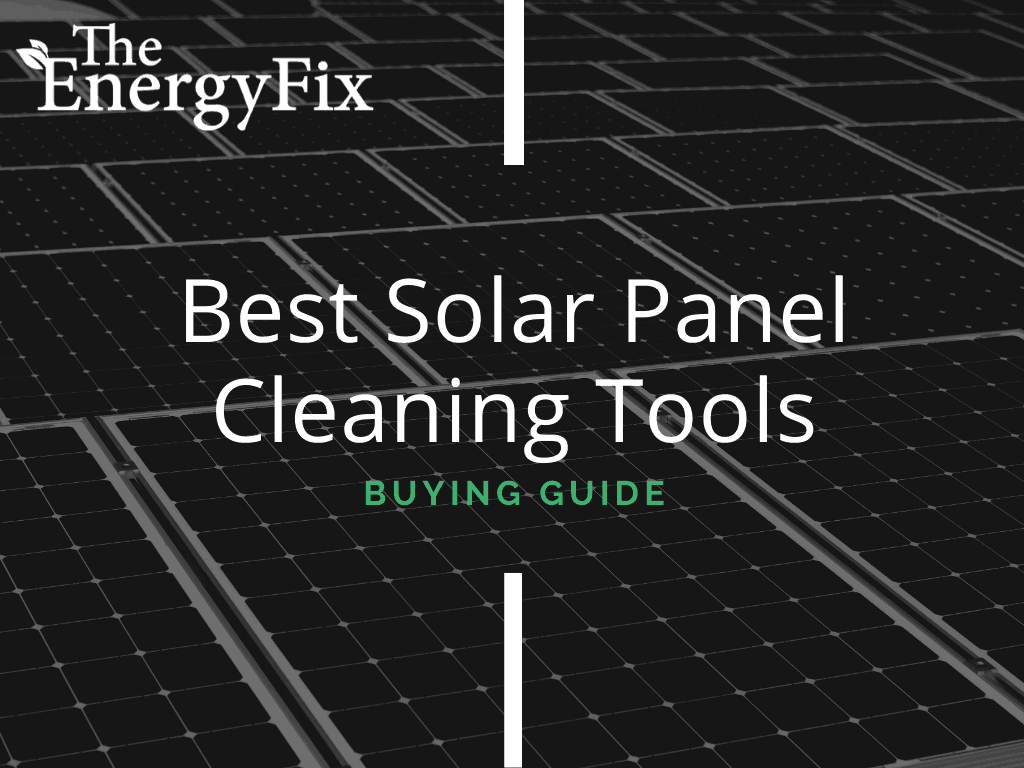 Top 5 Best Solar Panel Cleaning Tools Reviewed In 2020 – TheEnergyFix