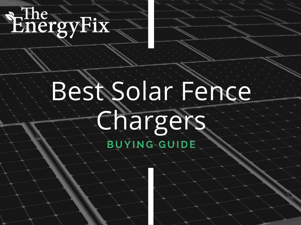 Top 5 Best Solar Fence Charger Reviews For 2020: Buying Guide And FAQ – TheEnergyFix