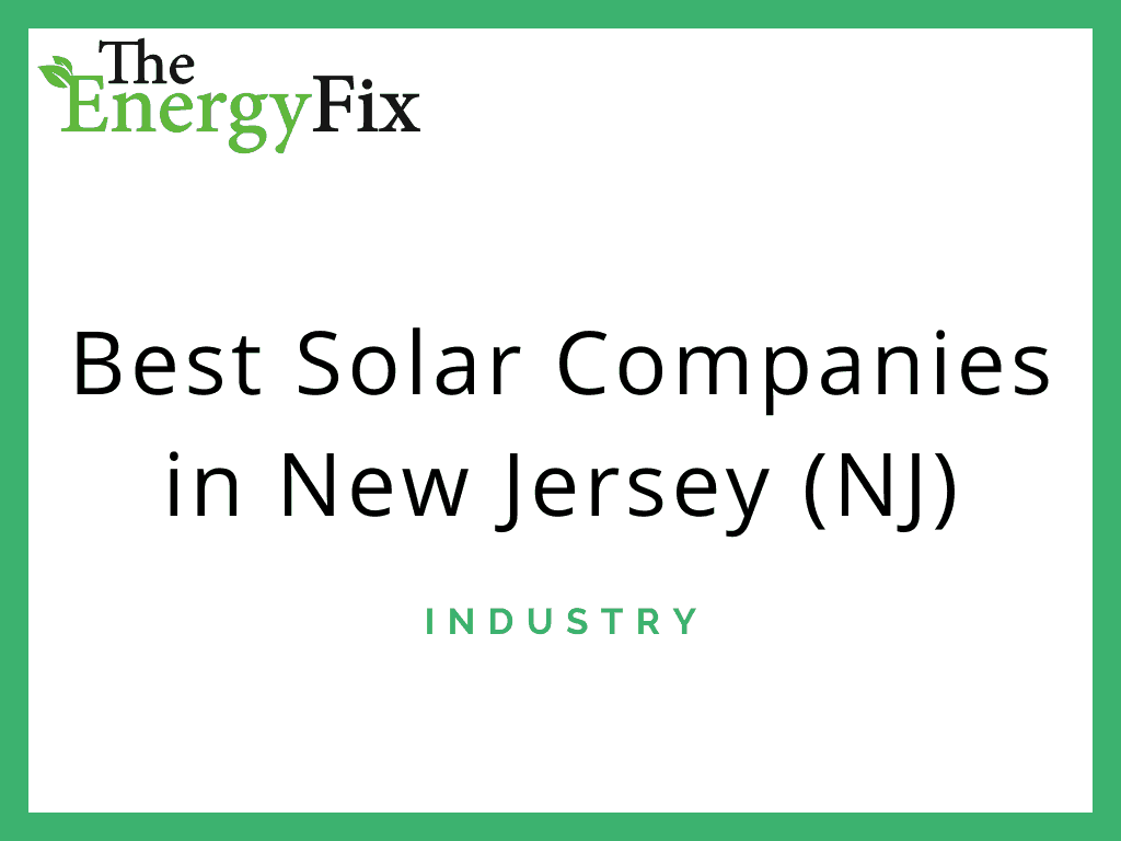 Best Solar Companies In NJ For 2020: Top 10 Reviews, Incentives, Guide – TheEnergyFix