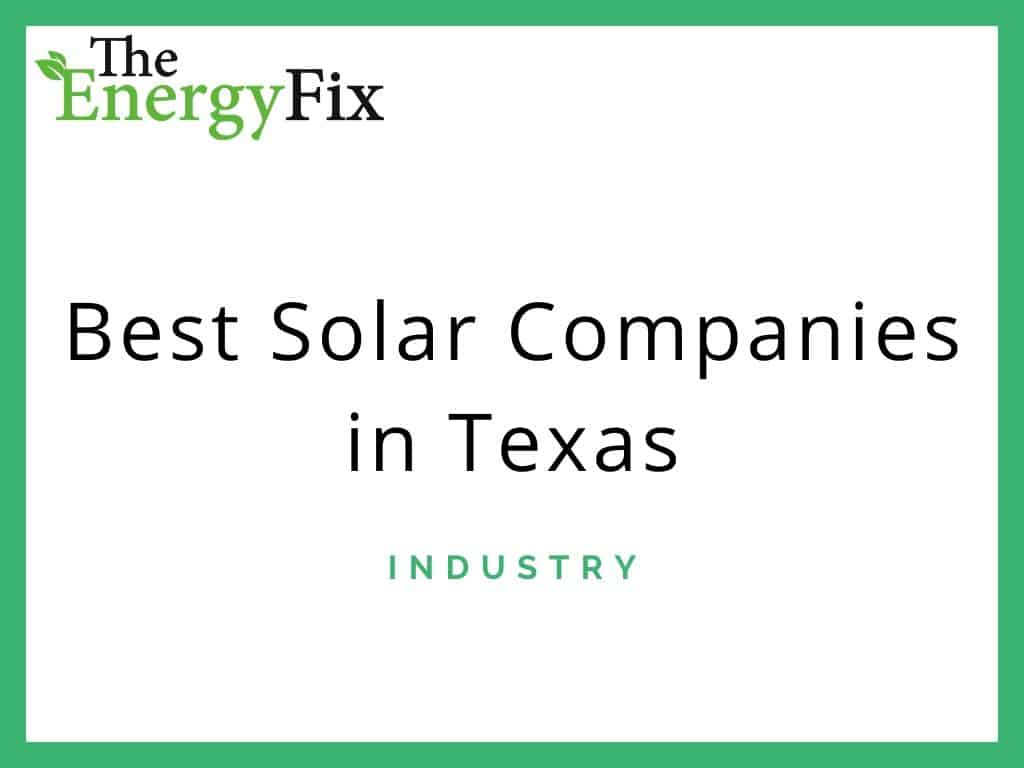 Best Solar Companies In Texas: Reviews, Rules, And Incentives – TheEnergyFix