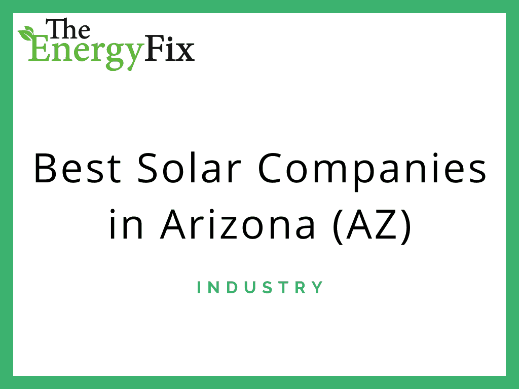 Best Solar Companies In AZ: Top Reviews, Incentives, Guide For 2020 – TheEnergyFix