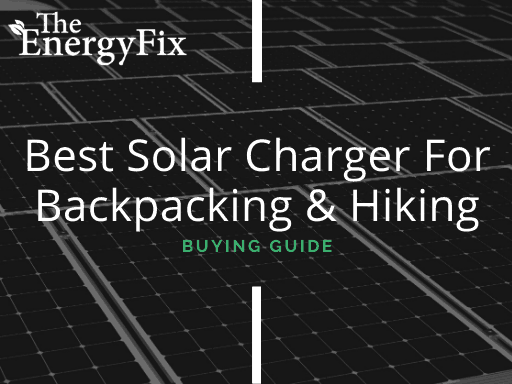 Top 12 Best Solar Charger For Backpacking & Hiking In 2020 – TheEnergyFix