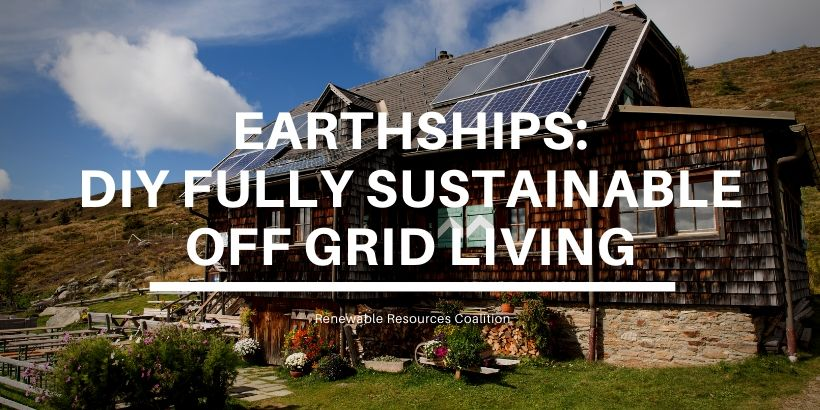Earthships: DIY Fully Sustainable Off Grid Living